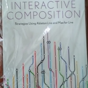 Interactive Composition: Strategies Using Ableton Live and Max for Live 教材